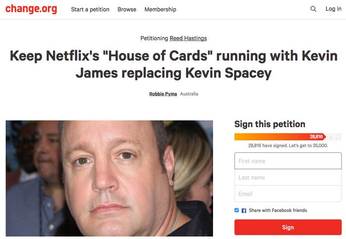 """The Change.org petition, which was launched less than a week ago, already has nearly 30,000 signatures.""""Kevin James is a national treasure. Kevin Spacey is a rapist. Both are named Kevin. Seems like a smart business decision to me,"""" one petitioner explained as his reason for signing.""""it's fricking paul blart,"""" another signer eloquently wrote."""
