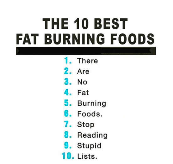 """I can't stand when even reputable media proclaims that we should be eating these foods to 'burn fat' and 'stoke our metabolism.' This is the best example of how actual science gets twisted and blown completely out of proportion. Some foods — like ice-cold water or chili peppers — tend to increase the metabolic rate. However, that's not the end of the story. The amount they increase your metabolism by is tiny — I mean five calories or so — and, it's transient, so the effect wears off fairly quickly once you're consumed the food. Plus, how many chili peppers are you even going to eat? Any time you see a nutrition headline, you'll want to consider the source, or even better, read the actual research behind it."" —Abby Langer, RD, Abby Langer Nutrition"