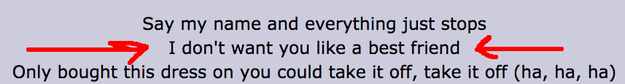 """BUT, the most telling lyric of all is her singing, """"I don't want you like a best friend."""" OMFG."""