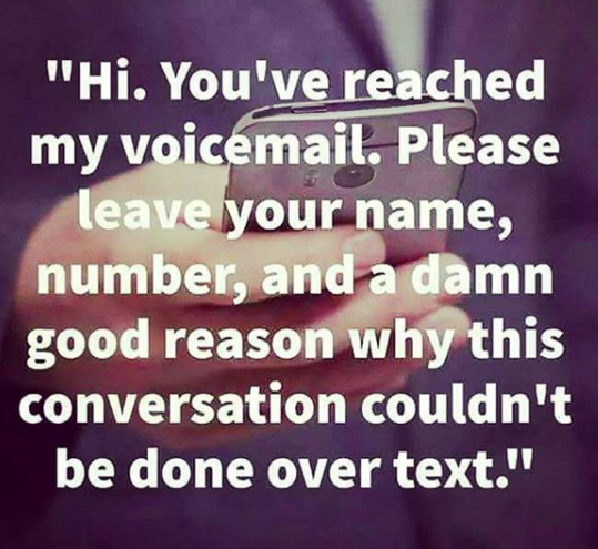 "Change your voicemail greeting to ""please text me instead."""