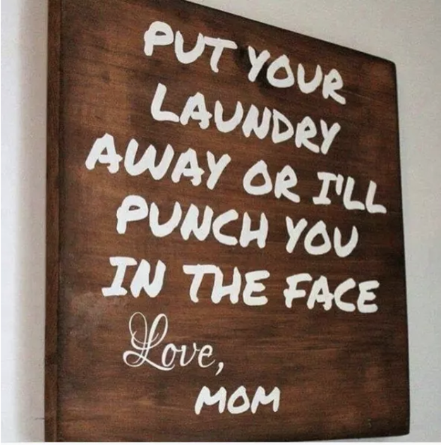 The mom who hung this gentle reminder in the laundry room:
