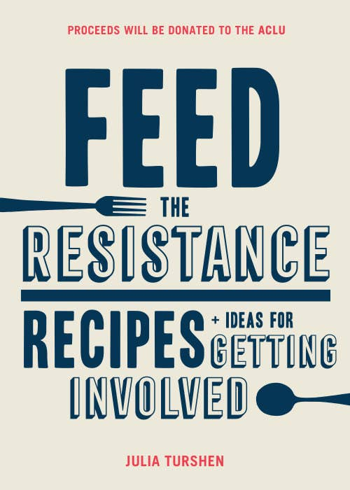 14 of our favorite cookbooks from 2017 9 feed the resistance by julia turshen solutioingenieria Choice Image