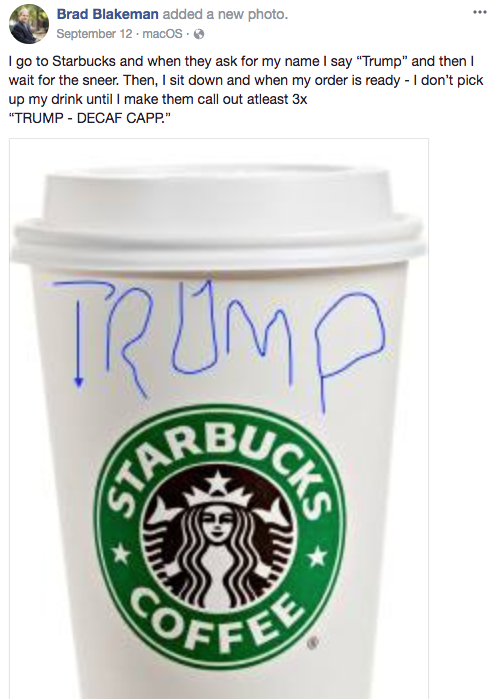 "It's not the first time he's made similar claims on social media. In September, Blakeman shared a similar account of going to Starbucks, giving the name ""Trump,"" and supposedly waiting to pick up the order until he ""makes them call [Trump] out at least 3x."""