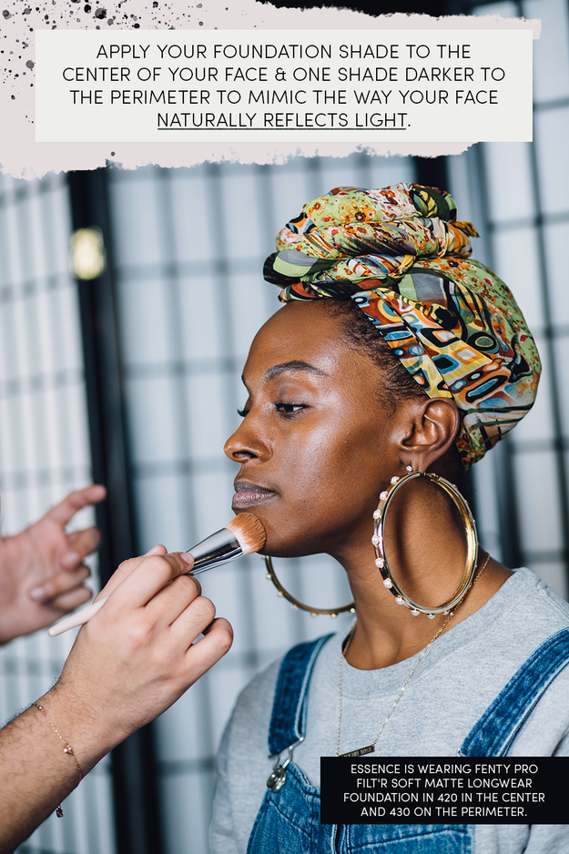 To really show off the different dimensions of your face, apply your foundation shade to the center of your face, and a shade darker to the perimeter since the perimeter picks up light differently and appears darker.