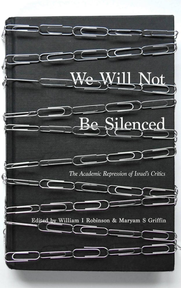 We Will Not Be Silenced: The Academic Repression of Israel's Critics by William I. Robinson and Maryam S. Griffin