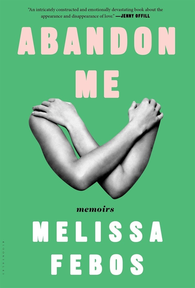 Abandon Me: Memoirs by Melissa Febos