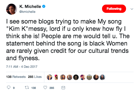 "To put people's speculations to rest, K. Michelle took to her Twitter to set things straight. She tweeted that she actually thinks Kim Kardashian is ""fly,"" but that the ""statement behind the song is black Women are rarely given credit for our cultural trends and flyness."""