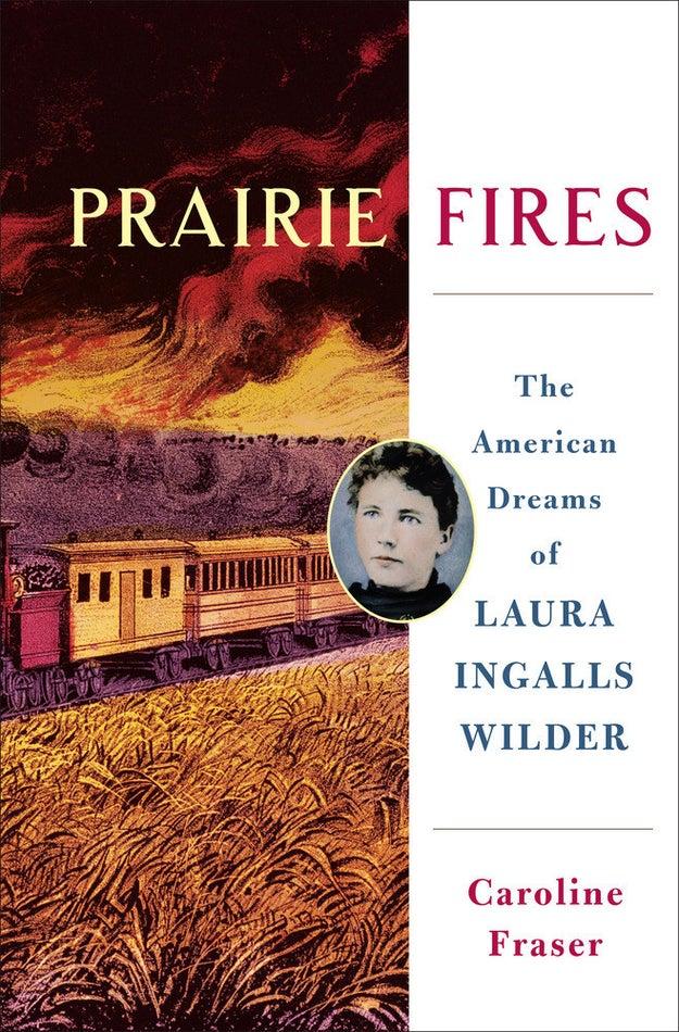 Prairie Fires: The American Dreams of Laura Ingalls Wilder, Caroline Fraser