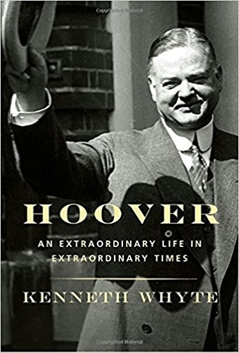 Hoover: An Extraordinary Life in Extraordinary Times, Kenneth Whyte