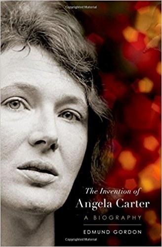 The Invention of Angela Carter: A Biography, Edmund Gordon