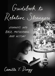 Guidebook to Relative Strangers: Journeys into Race, Motherhood, and History, Camille Dungy