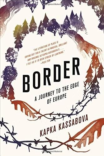 Border: A Journey to the Edge of Europe, Kapka Kassabova