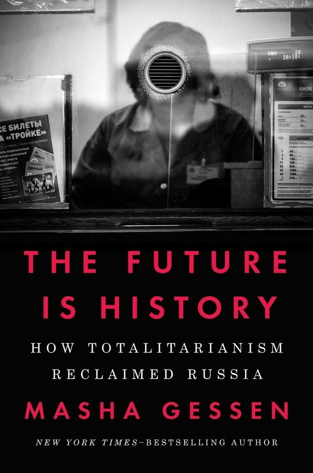 The Future Is History: How Totalitarianism Reclaimed Russia, Masha Gessen