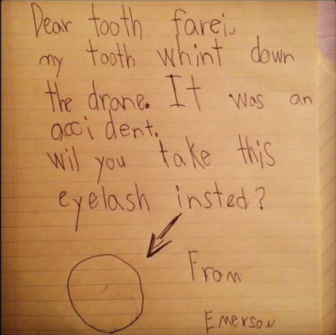 """My tooth went down the drain. It was an accident. Will you take this eyelash instead?"""