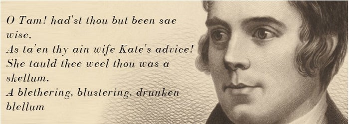 Translation: Oh Tam, had you but been so wise, As to have taken your own wife Kate's advice! She told you well you were a waster, A rambling, blustering, drunken boaster.
