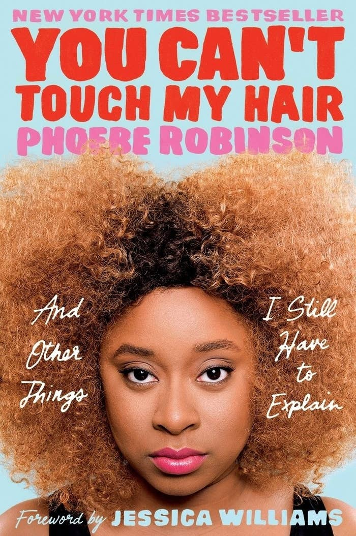 You Can t Touch My Hair  And Other Things I Still Have to Explain by Phoebe  Robinson talks about what it means to be a black woman in modern day  America 1541aae1e