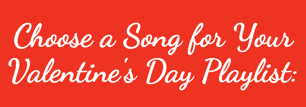 Choose A Song For Your Valentineu0027s Day Playlist: