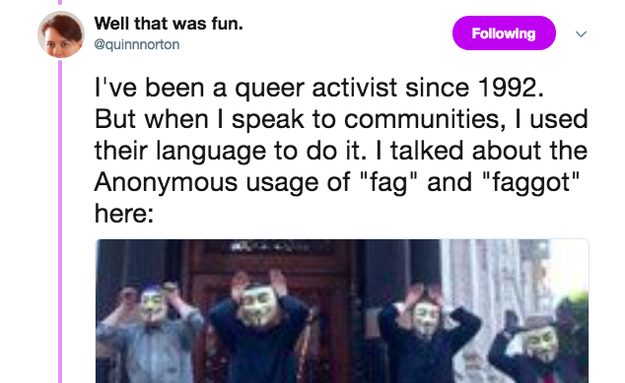 "In response to criticism of her use of ""fag"" and ""faggot,"" she tweeted, ""I've been a queer activist since 1992. When I speak to communities, I used their language to do it."""