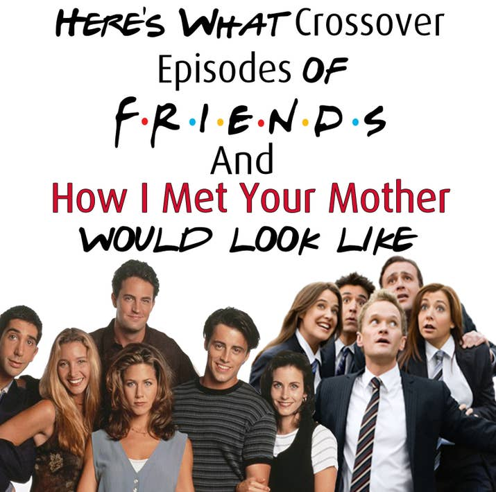 31 things that would ve happened if friends and how i met your