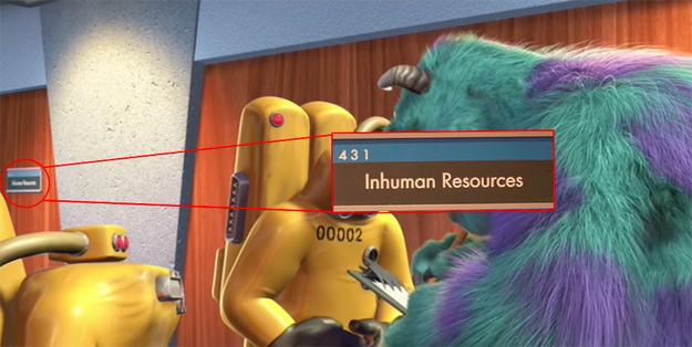 In Monsters, Inc., Monsters Incorporated doesn't have a Human Resources department — they have an Inhuman Resources department.