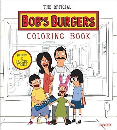 An Official Bobs Burgers Coloring Book To Fill In While Making Up Loud And Dramatic Songs About It