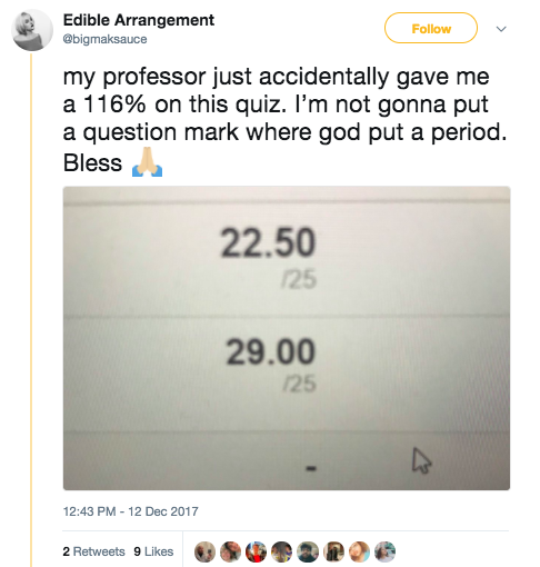 And this professor, who did the opposite and accidentally gave someone an 116% on a quiz: