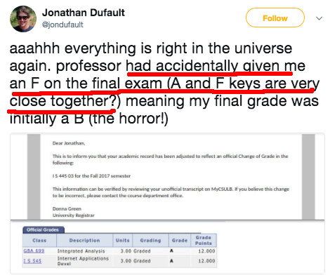 And this professor, who hit F instead of A (!!!) for a student's grade: