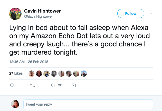 "One person who was on the verge of falling into a peaceful slumber described hearing a ""very loud and creepy laugh"" from his Echo Dot. ""There's a good chance I get murdered tonight,"" he tweeted."