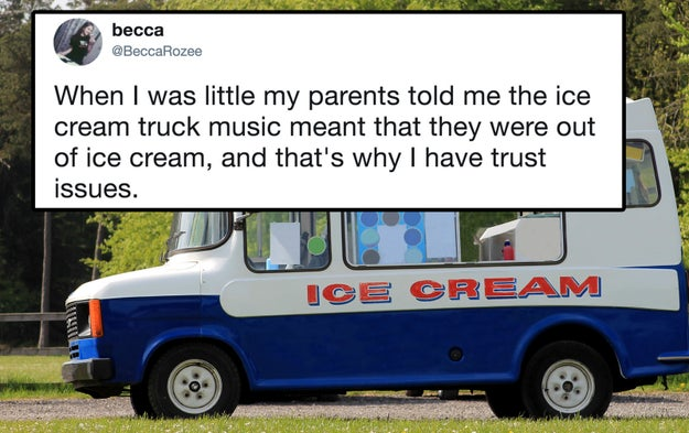 Or maybe your evil parents tricked you into believing that the ice cream truck only played music when it was out of ice cream.