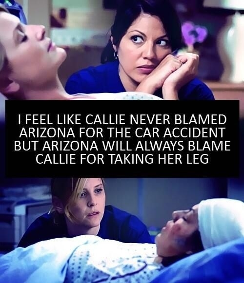 When Arizona cheated on Callie and straight-up blamed her for amputating her leg...even though it saved her life.