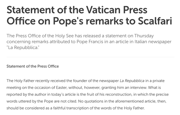 """The Holy See Press Office referenced this in their statement about the story on Friday, calling the article """"the fruit of [Scalfari's] reconstruction"""" and that """"no quotations... should be considered as a faithful transcription of the words of the Holy Father."""""""