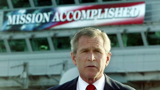 """Ah, yes. That's it. In May 2003, former President George W. Bush famously stood on the USS Abraham Lincoln and delivered a speech on Iraq in front of a banner that read """"MISSION ACCOMPLISHED."""""""