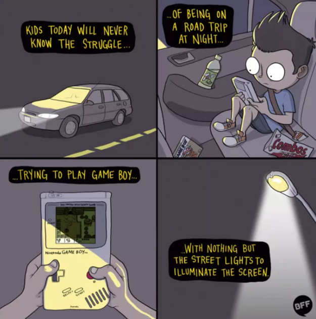 Straining your eyes any time you played your Gameboy in the car at night: