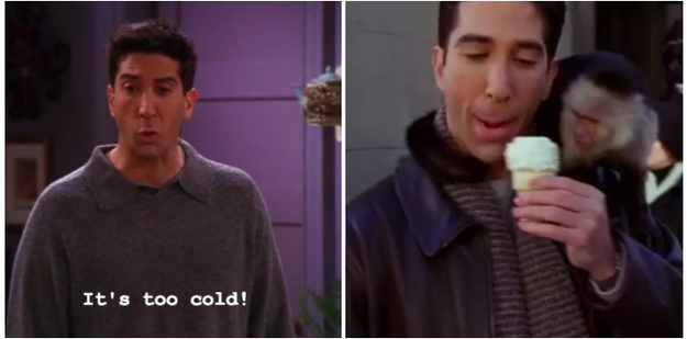 Ross forgetting that he doesn't actually hate ice cream.