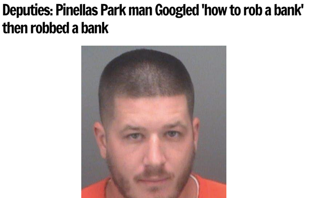 A man who Googled how to rob a bank and then robbed a bank and then got arrested: