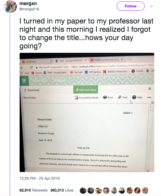 "This girl, who turned her final paper and forgot to change the title from ""Fuck my life."""