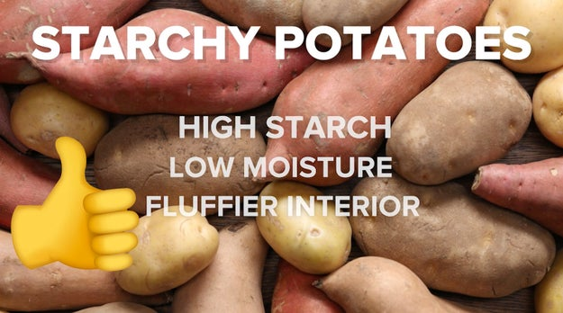 If you're frying or baking potatoes, pick a starchy potato — like an Idaho Russet.