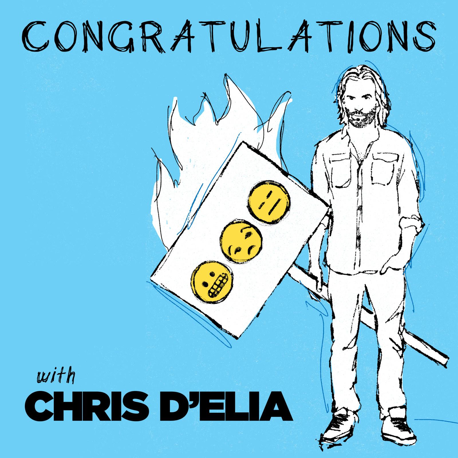 "Chris D'Elia's  Congratulations  -  ""Congratulations by Chris D'Elia. Don't be a cuda and become a true baby.""  — tatianat4897fd4fd Listen to the show here."