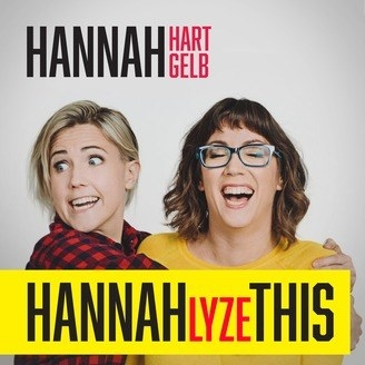"""Hannah Hart and Hannah Gelb in  Hannahlyze This  -  """" Hannahlyze This!  It's hosted by Hannah Hart and her friend Hannah Gelb. They talk about everything from mental health to dating and friendships. They don't try to act like they're experts they just talk about their own experiences. Everything they say is so relatable and it feels like they're personally talking to me!""""  — shannono420b9214d Listen to the podcast here."""