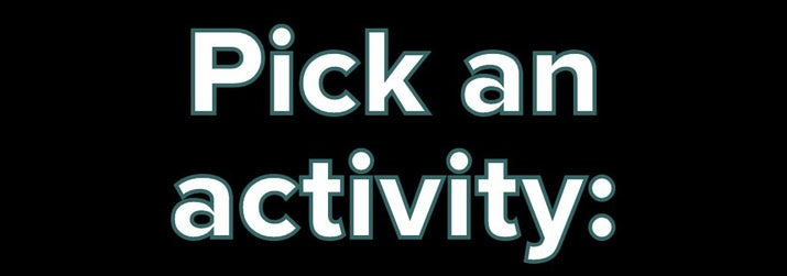 Pick an activity:
