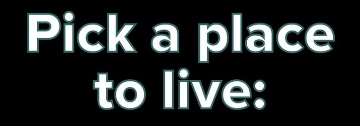 Pick a place to live: