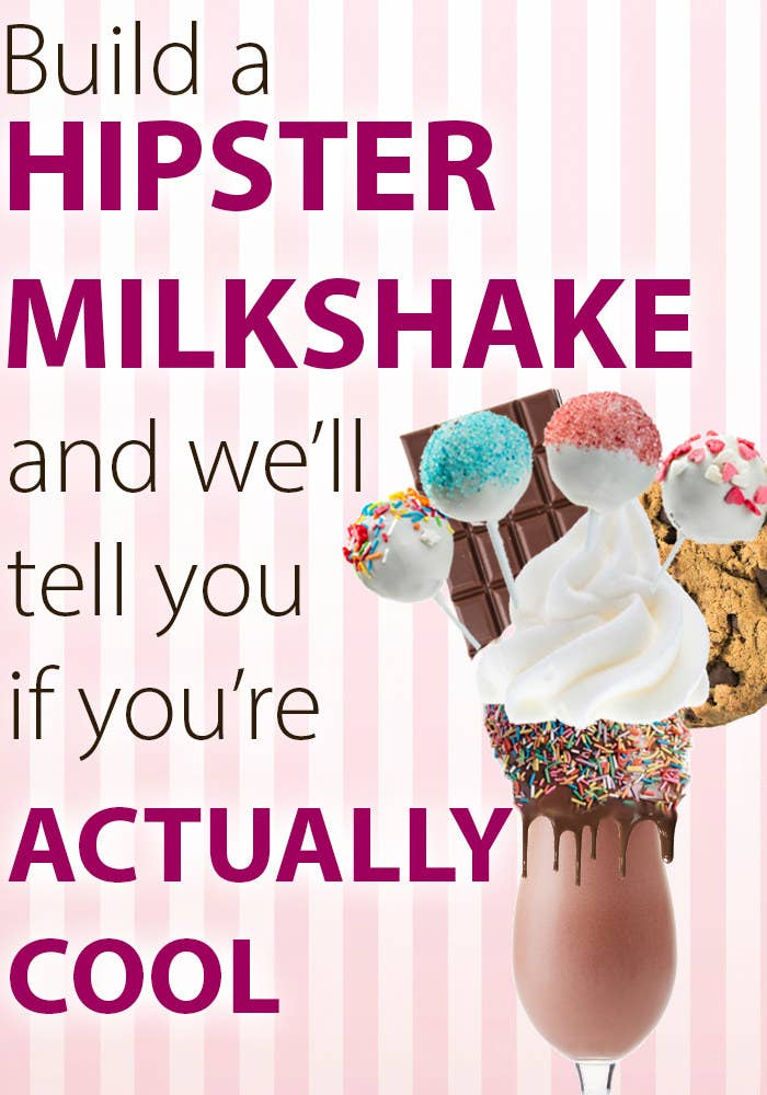Build A Hipster Milkshake And We'll Tell You If You're