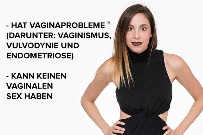 Um sogar NOCH konkreter zu werden: Innerhalb der letzten fünf Jahre sind bei mir offiziell die folgenden Leiden diagnostiziert worden: 1. Vaginismus (auch als Scheidenkrampf bekannt).2. Vulvodynie (chronische Vulvaschmerzen ohne Grund).3. Vestibulitis Vulvae Syndrom (starke Schmerzen beim Versuch, in die Vagina einzudringen, sei es beim Geschlechtsverkehr oder mit Tampons).4. Interstitielle Zystitis (schmerzhafte Blase, manchmal verursacht durch Beckenbodendysfunktion).4. Endometriose (wenn Gebärmutterschleimhaut außerhalb des Uterus wächst).5. Und insgesamt Beckenbodendysfunktion – ein Ergebnis von all diesen Leiden. (Nicht in der Lage sein, seine Beckenbodenmuskeln zu kontrollieren ist richtig LUSTIG!!)