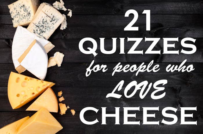 21 Quizzes For Anyone Obsessed With Cheese