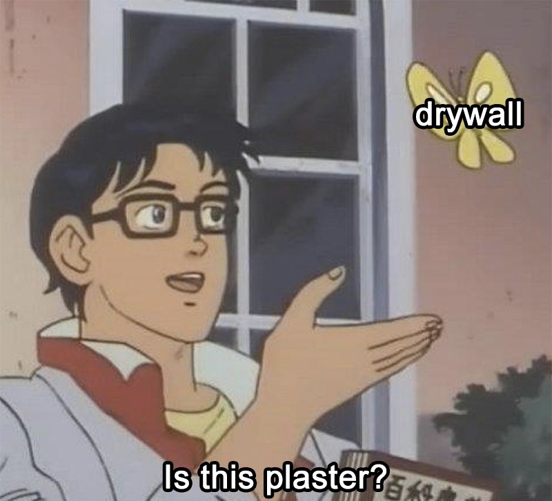 """version of the """"is this a pigeon"""" meme with the person saying """"is this plaster?"""" and the butterfly reading """"drywall"""""""