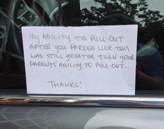 """""""My ability to pull out after you parked like this was still greater than your parents' ability to pull out..."""" Yikes!"""