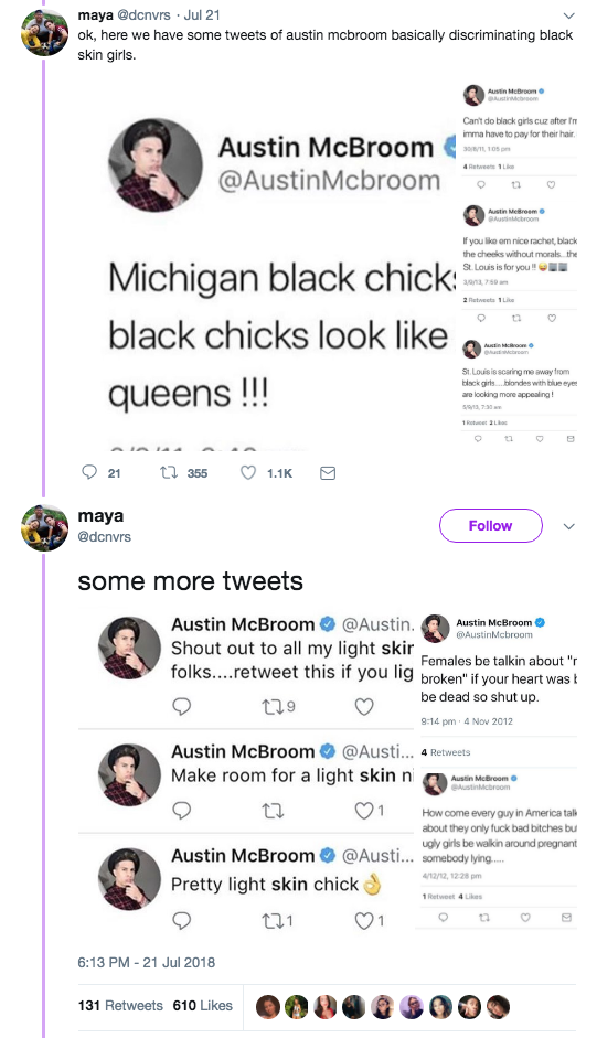 "Twitter user @dcnvrs, who claimed to be a former fan of the channel, tweeted a series of screenshots of McBroom's old tweets mentioning ""black chicks"" and ""light skin"" people.They've since deleted the thread, telling BuzzFeed News they were nervous of repercussions.BuzzFeed News has made multiple attempts to reach the YouTuber for comment."