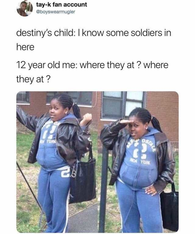 tweet reading destiny's child i know some soldiers in here 12 year old me where they at where they at