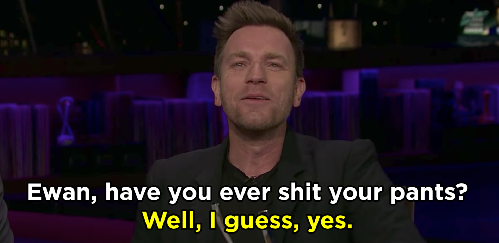 Ewan McGregor saying he's shit his pants