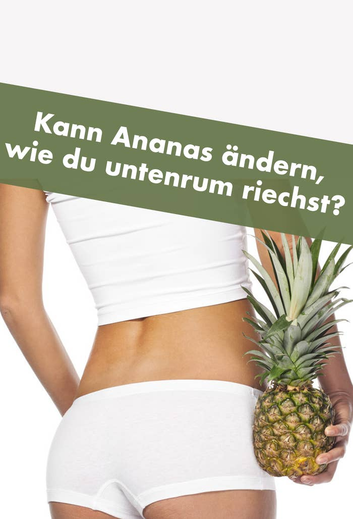 Schmeckst Du Untenrum Durch Ananas Wirklich Besser